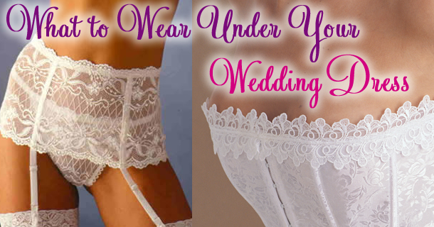 What to wear under your wedding dress - Tips from Now That's Lingerie