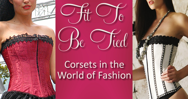 Fit to Be Tied: Corsets in the World of Fashion