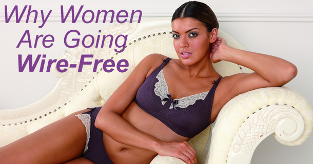 c0c37a7d3 Why Women Are Going Wire-Free – Bra Doctor s Blog